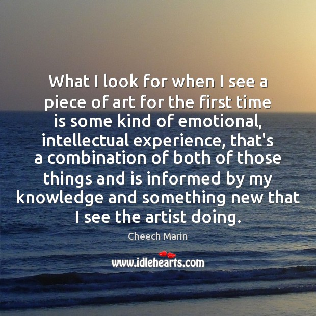 What I look for when I see a piece of art for Cheech Marin Picture Quote