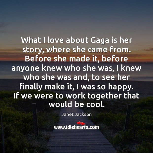 What I love about Gaga is her story, where she came from. Image
