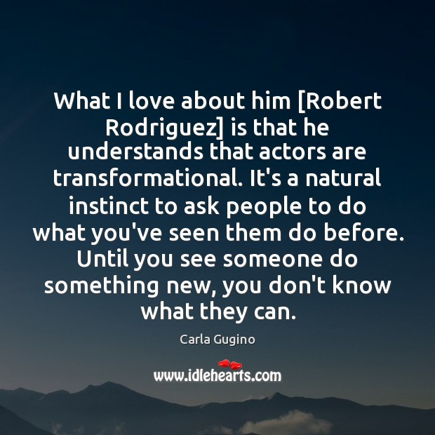 Image, What I love about him [Robert Rodriguez] is that he understands that