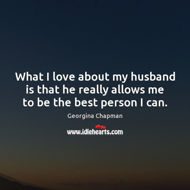 What I love about my husband is that he really allows me to be the best person I can. Image