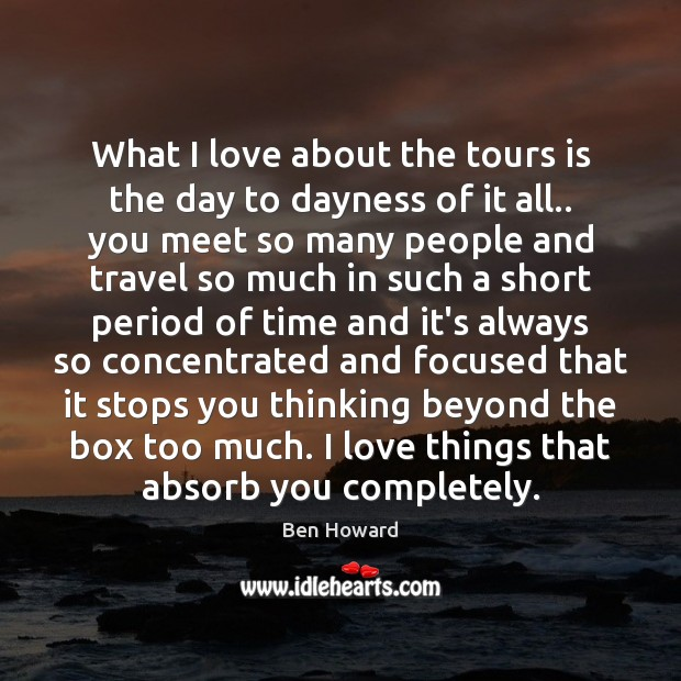 Image, What I love about the tours is the day to dayness of