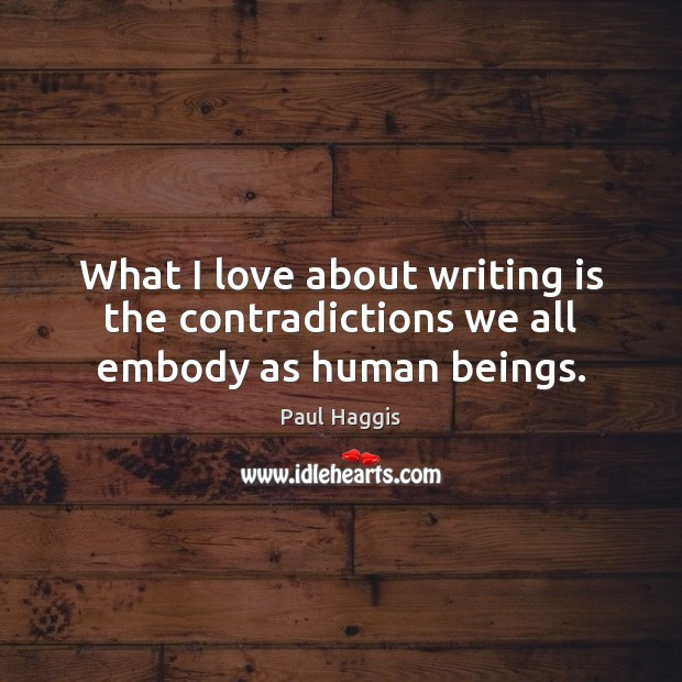 What I love about writing is the contradictions we all embody as human beings. Image