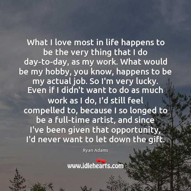 What I love most in life happens to be the very thing Ryan Adams Picture Quote