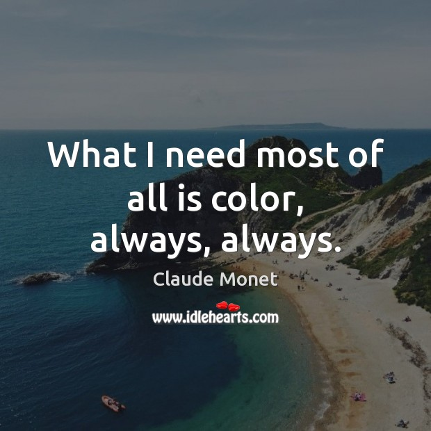 What I need most of all is color, always, always. Image