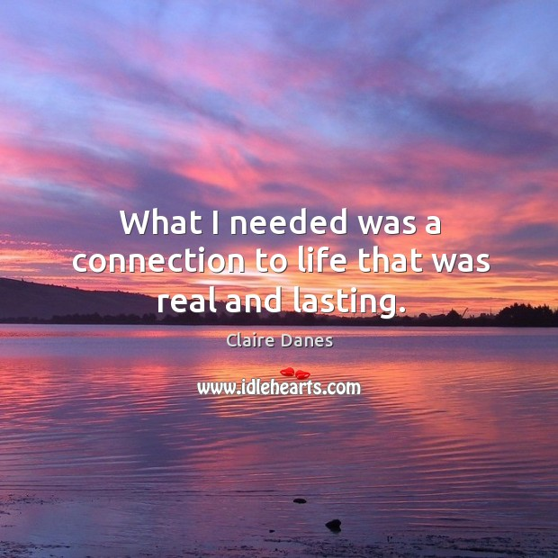 What I needed was a connection to life that was real and lasting. Image