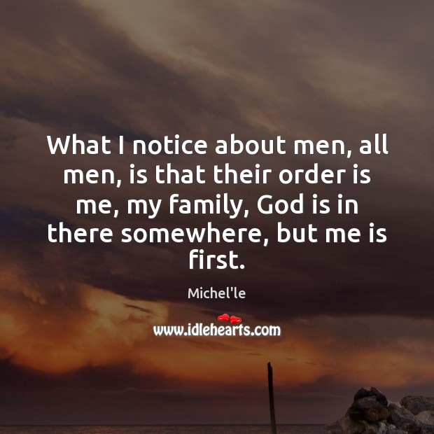 What I notice about men, all men, is that their order is Michel'le Picture Quote