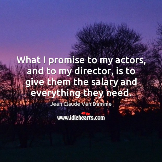 What I promise to my actors, and to my director, is to Image