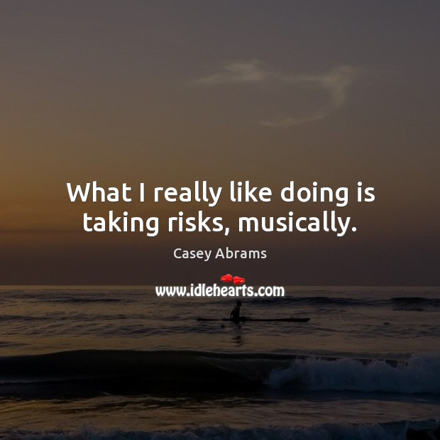 Image, What I really like doing is taking risks, musically.