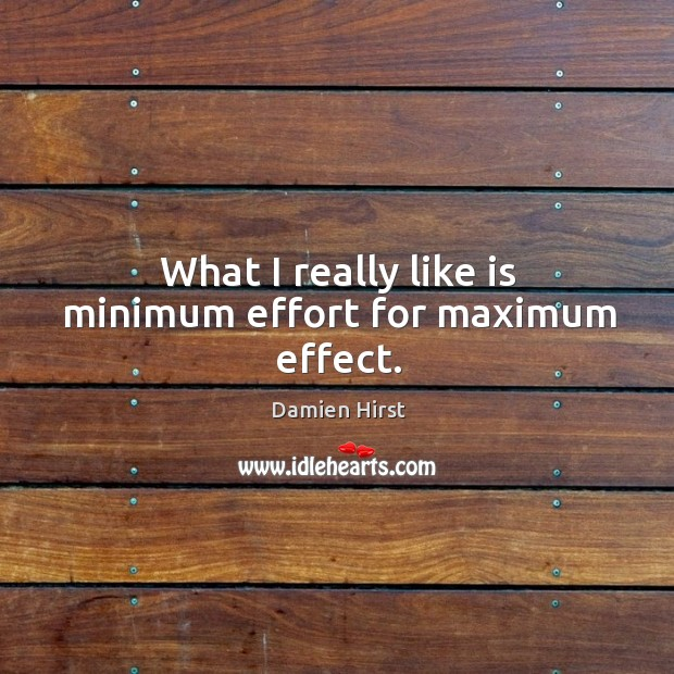 Image, What I really like is minimum effort for maximum effect.