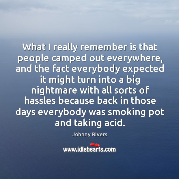 What I really remember is that people camped out everywhere, and the fact everybody Johnny Rivers Picture Quote