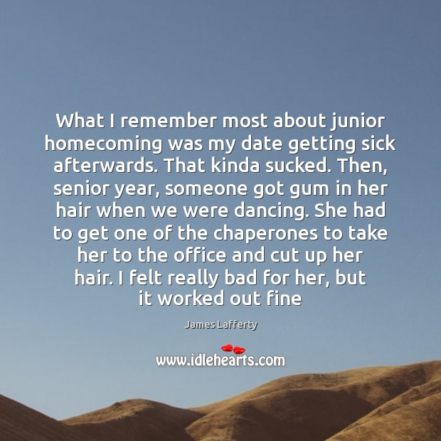 What I remember most about junior homecoming was my date getting sick Image