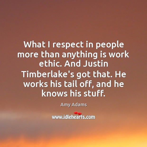 Image, What I respect in people more than anything is work ethic. And