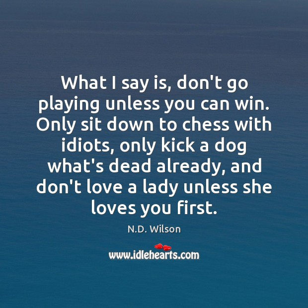 Image, What I say is, don't go playing unless you can win. Only