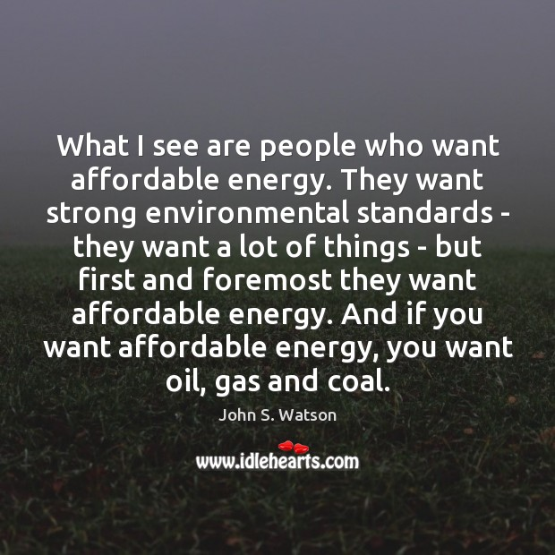 What I see are people who want affordable energy. They want strong Image