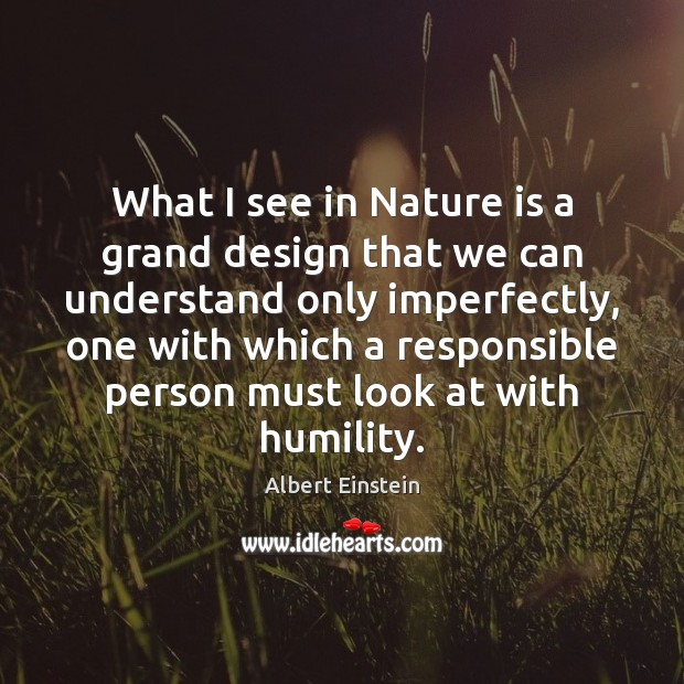What I see in Nature is a grand design that we can Humility Quotes Image