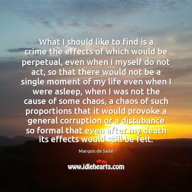 What I should like to find is a crime the effects of Marquis de Sade Picture Quote