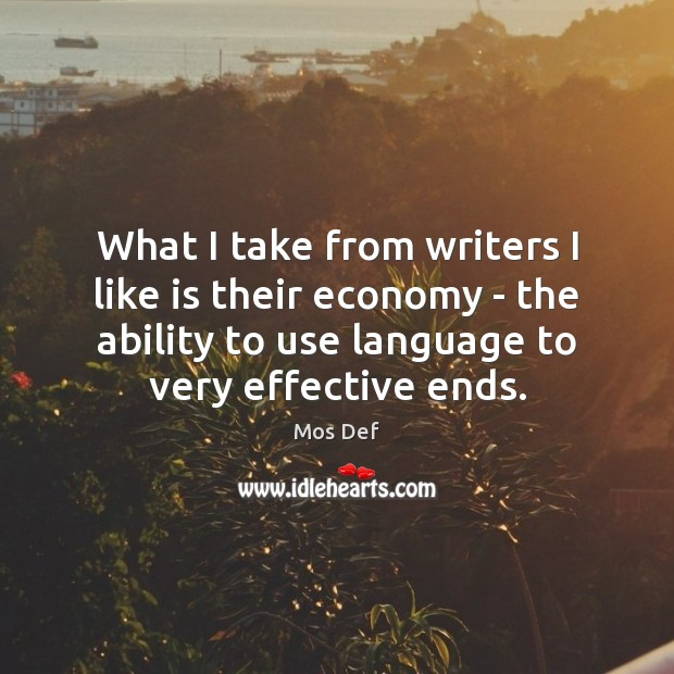 What I take from writers I like is their economy – the Mos Def Picture Quote