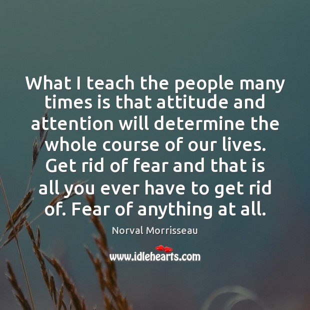 What I teach the people many times is that attitude and attention Image