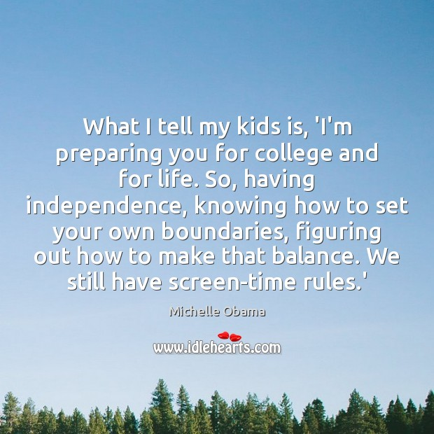 Image, What I tell my kids is, 'I'm preparing you for college and