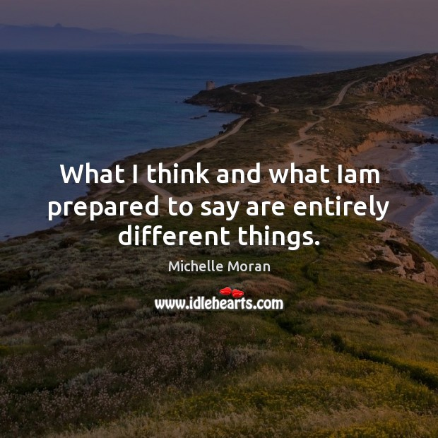 What I think and what Iam prepared to say are entirely different things. Image