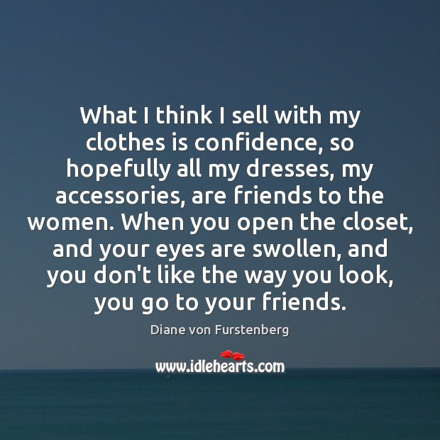 What I think I sell with my clothes is confidence, so hopefully Image