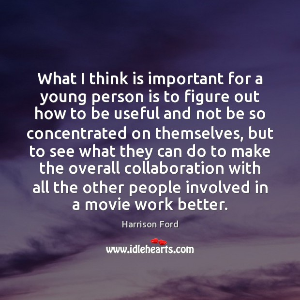 Image, What I think is important for a young person is to figure