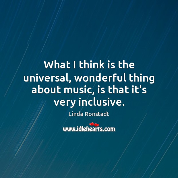Image, What I think is the universal, wonderful thing about music, is that it's very inclusive.