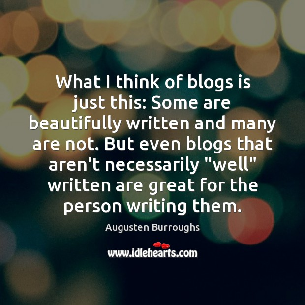 What I think of blogs is just this: Some are beautifully written Image