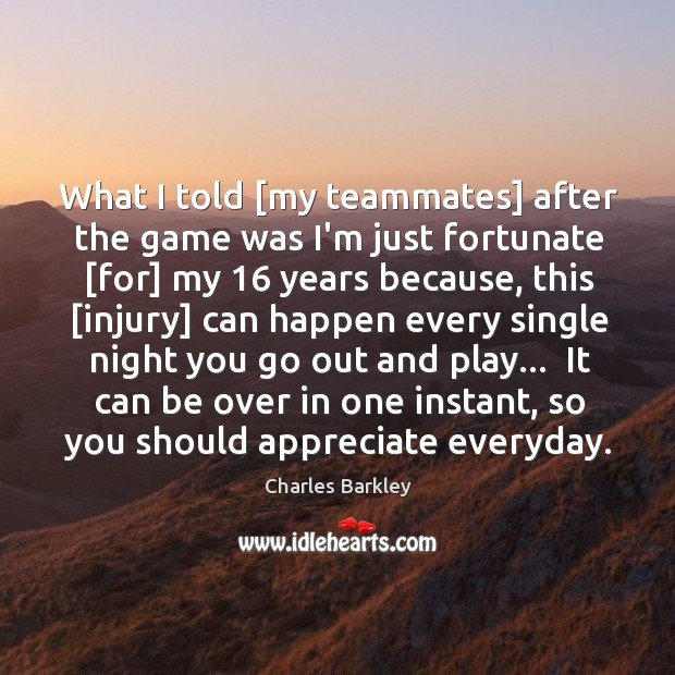 What I told [my teammates] after the game was I'm just fortunate [ Charles Barkley Picture Quote