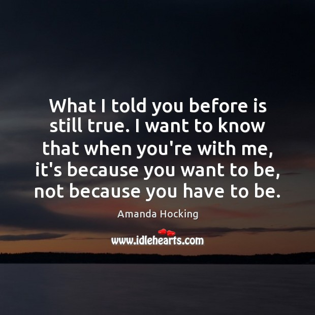 What I told you before is still true. I want to know Amanda Hocking Picture Quote