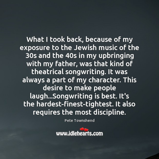 What I took back, because of my exposure to the Jewish music Pete Townshend Picture Quote