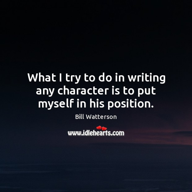 Image, What I try to do in writing any character is to put myself in his position.