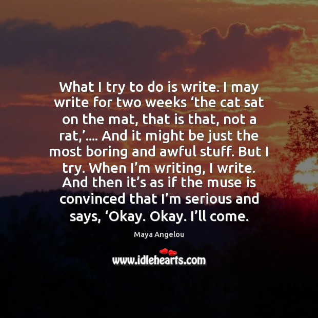 What I try to do is write. I may write for two Image