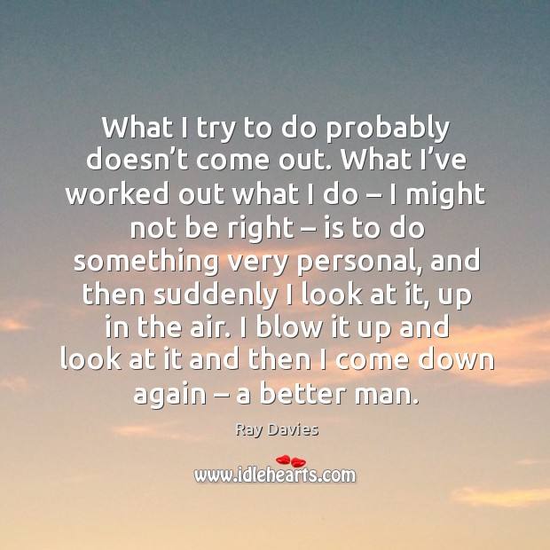 What I try to do probably doesn't come out. What I've worked out what I do – I might not be right Image