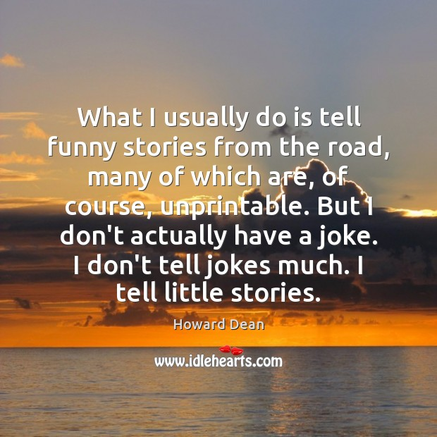 What I usually do is tell funny stories from the road, many Image