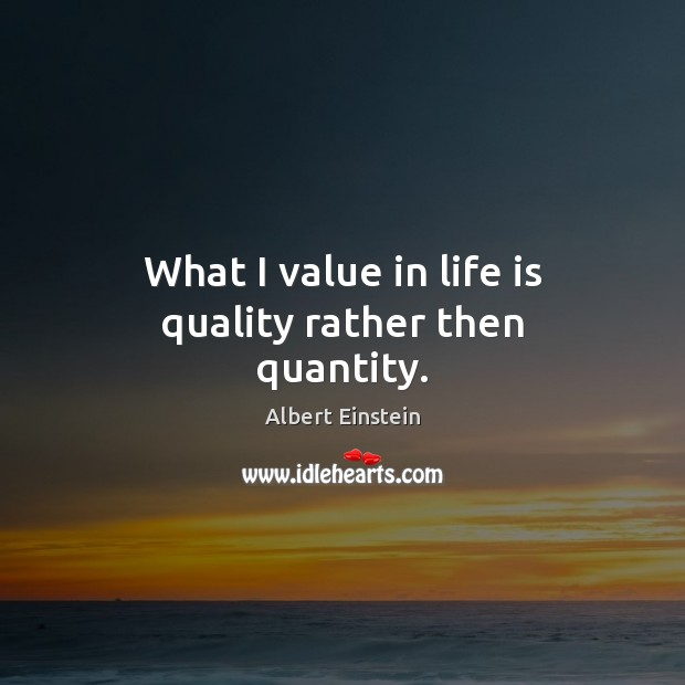 Image, What I value in life is quality rather then quantity.