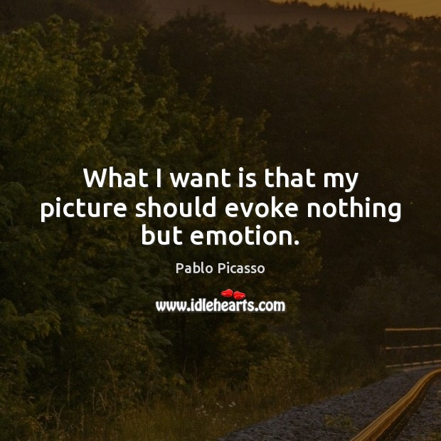 Image, What I want is that my picture should evoke nothing but emotion.