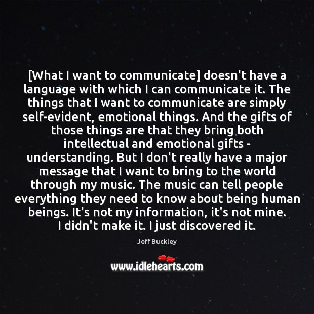 [What I want to communicate] doesn't have a language with which I Image