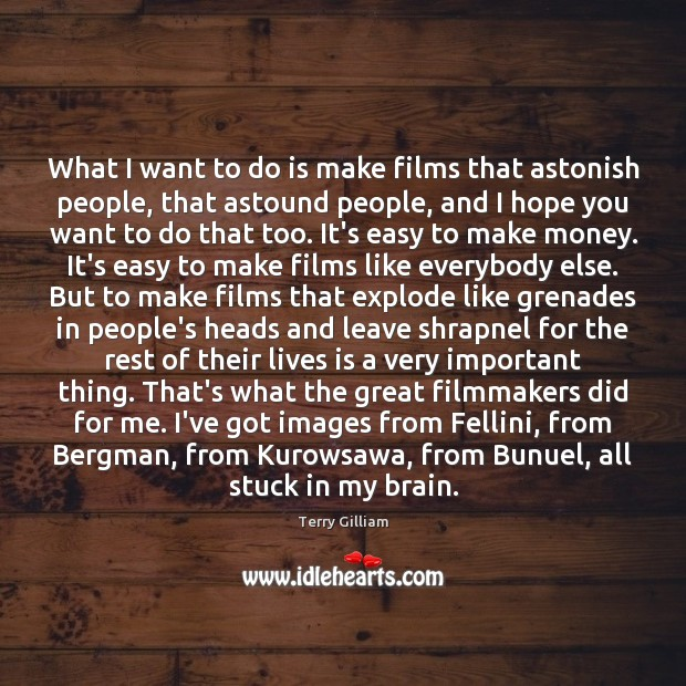 What I want to do is make films that astonish people, that Image