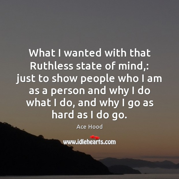 What I wanted with that Ruthless state of mind,: just to show Image