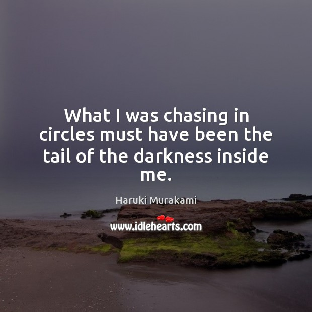 Image, What I was chasing in circles must have been the tail of the darkness inside me.