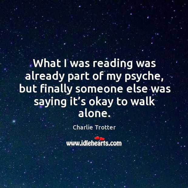 What I was reading was already part of my psyche, but finally someone else was saying it's okay to walk alone. Image