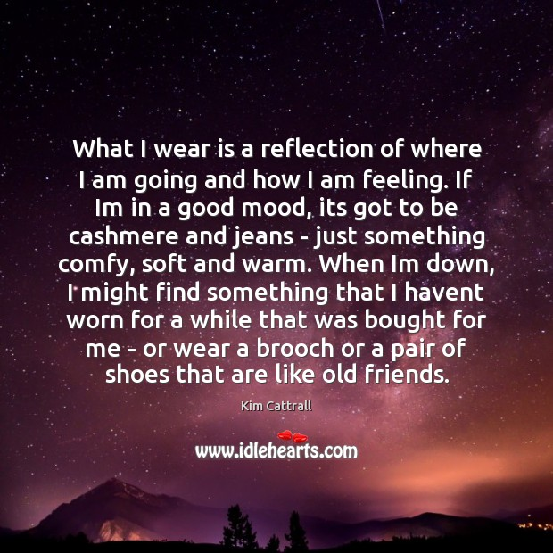 What I wear is a reflection of where I am going and Kim Cattrall Picture Quote