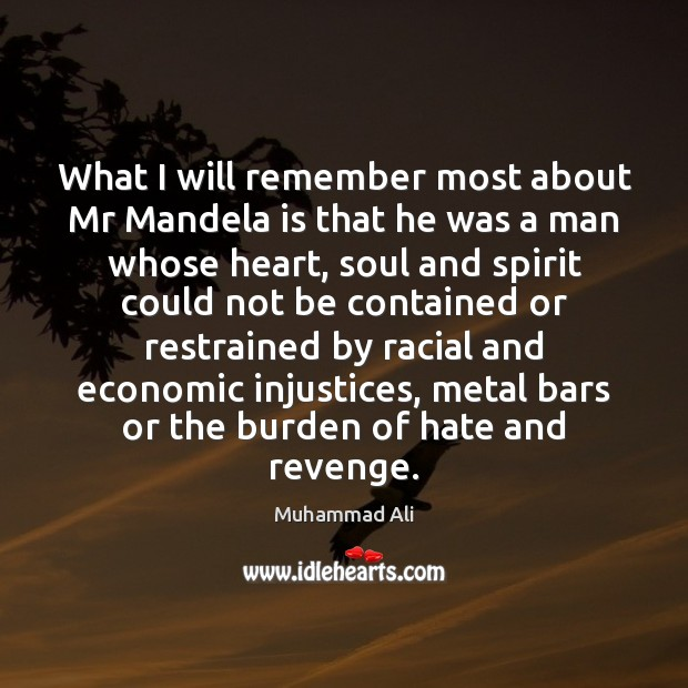 What I will remember most about Mr Mandela is that he was Hate Quotes Image