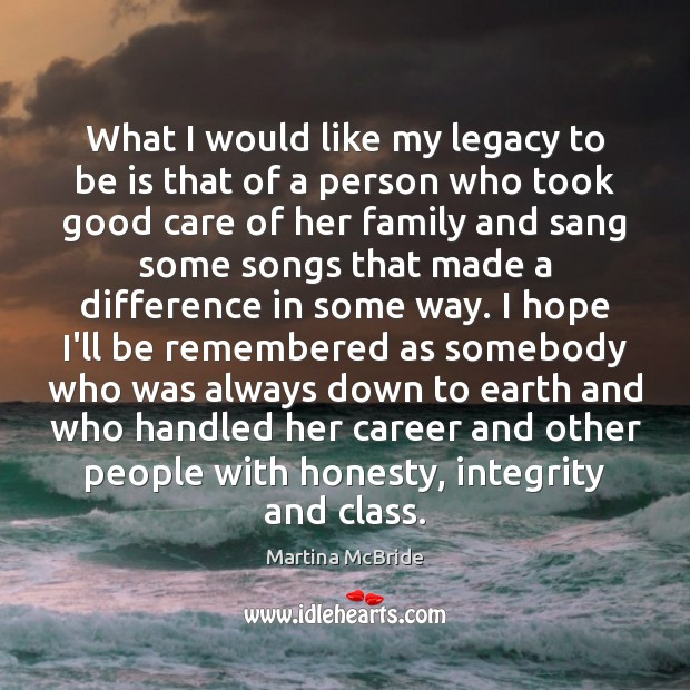 What I would like my legacy to be is that of a Martina McBride Picture Quote
