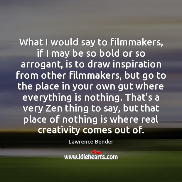 What I would say to filmmakers, if I may be so bold Image