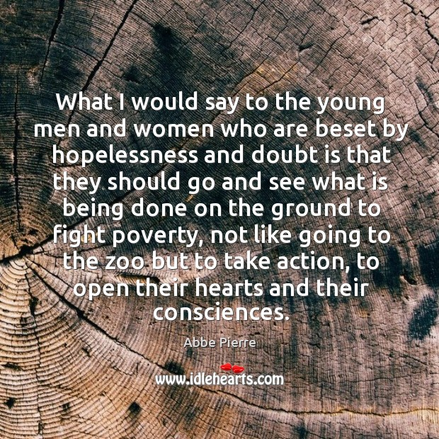 What I would say to the young men and women who are beset by hopelessness and doubt Image