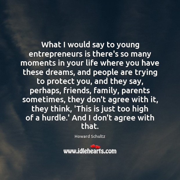 Howard Schultz Picture Quote image saying: What I would say to young entrepreneurs is there's so many moments