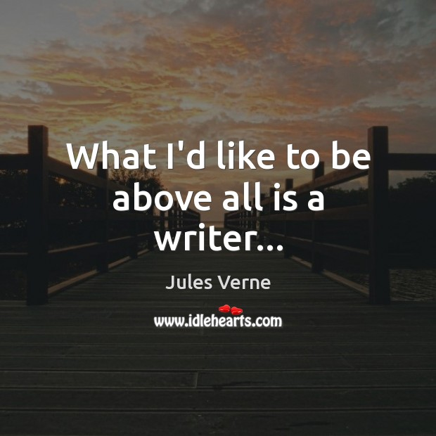 What I'd like to be above all is a writer… Image