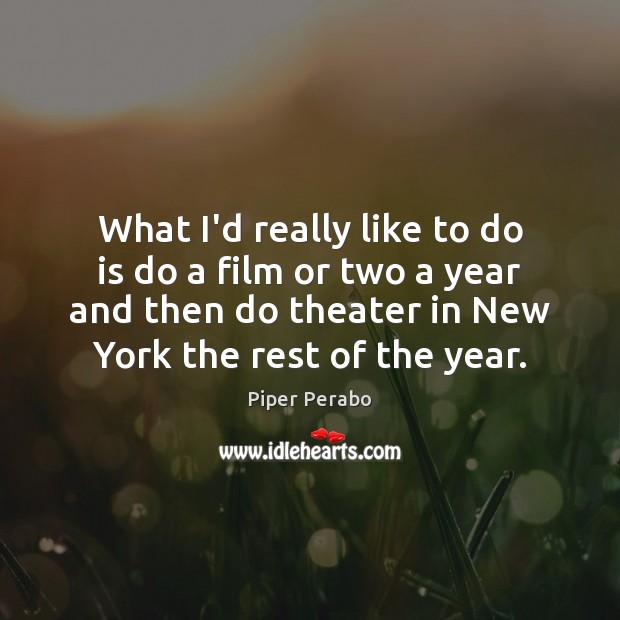 What I'd really like to do is do a film or two Image